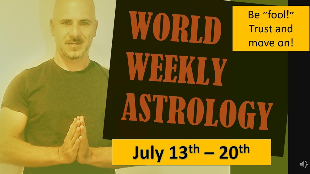 Foolish is bullish! World weekly astrology July 13th – 20th